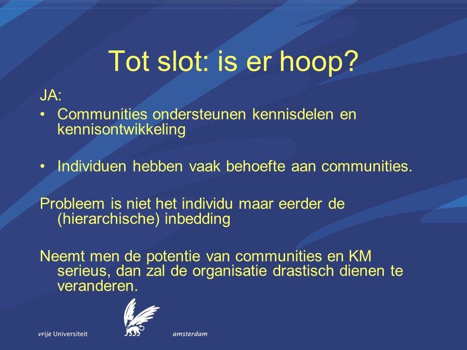 Tot slot: is er hoop JA: Communities ondersteunen kennisdelen en kennisontwikkeling. Individuen hebben vaak behoefte aan communities.