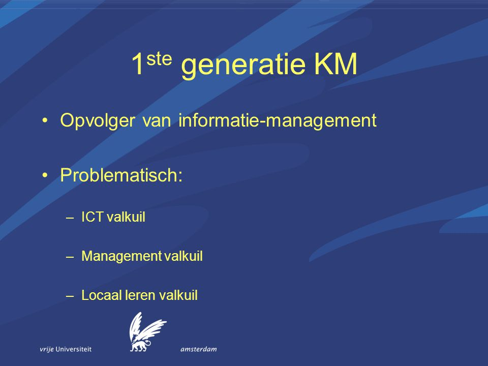 1ste generatie KM Opvolger van informatie-management Problematisch: