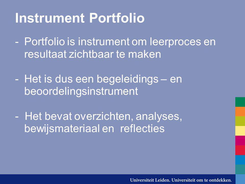 Instrument Portfolio Portfolio is instrument om leerproces en resultaat zichtbaar te maken. Het is dus een begeleidings – en beoordelingsinstrument.
