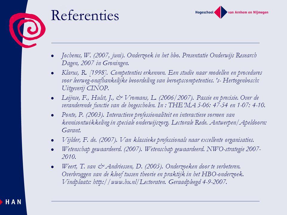 Referenties Jochems, W. (2007, juni). Onderzoek in het hbo. Presentatie Onderwijs Research Dagen, 2007 in Groningen.