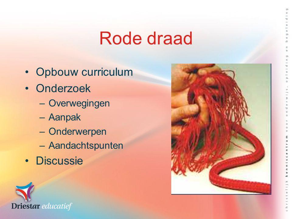 Rode draad Opbouw curriculum Onderzoek Discussie Overwegingen Aanpak
