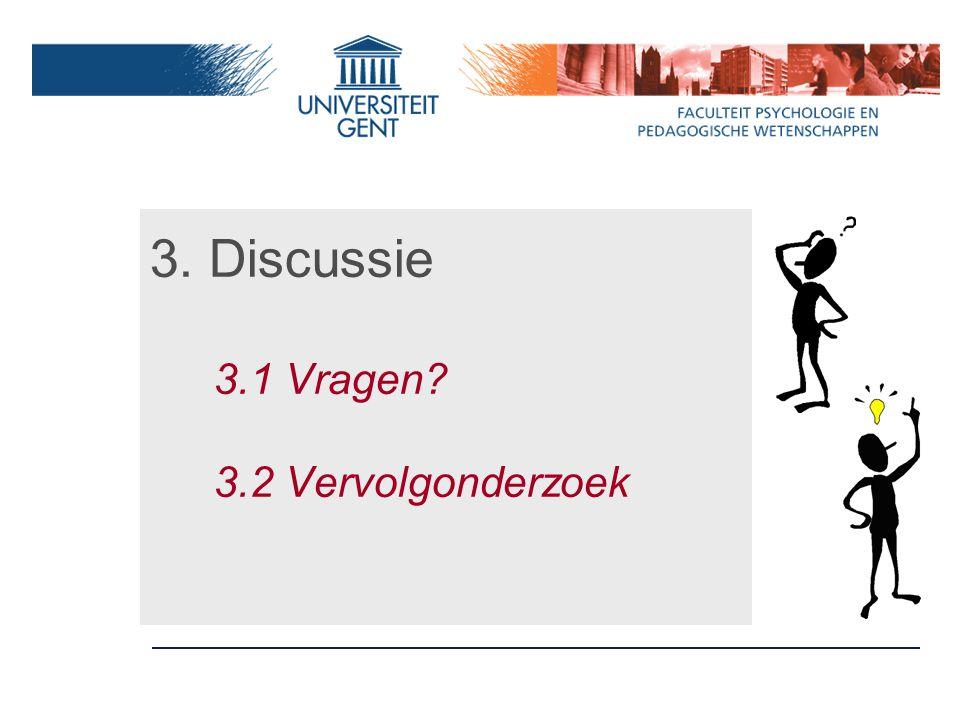 3. Discussie 3.1 Vragen 3.2 Vervolgonderzoek