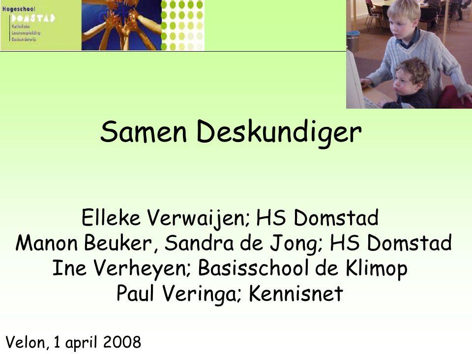 Samen Deskundiger Elleke Verwaijen; HS Domstad Manon Beuker, Sandra de Jong; HS Domstad Ine Verheyen; Basisschool de Klimop Paul Veringa; Kennisnet