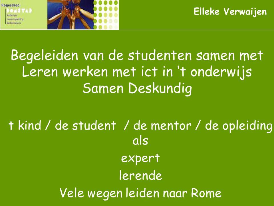 Elleke Verwaijen Begeleiden van de studenten samen met Leren werken met ict in 't onderwijs Samen Deskundig.
