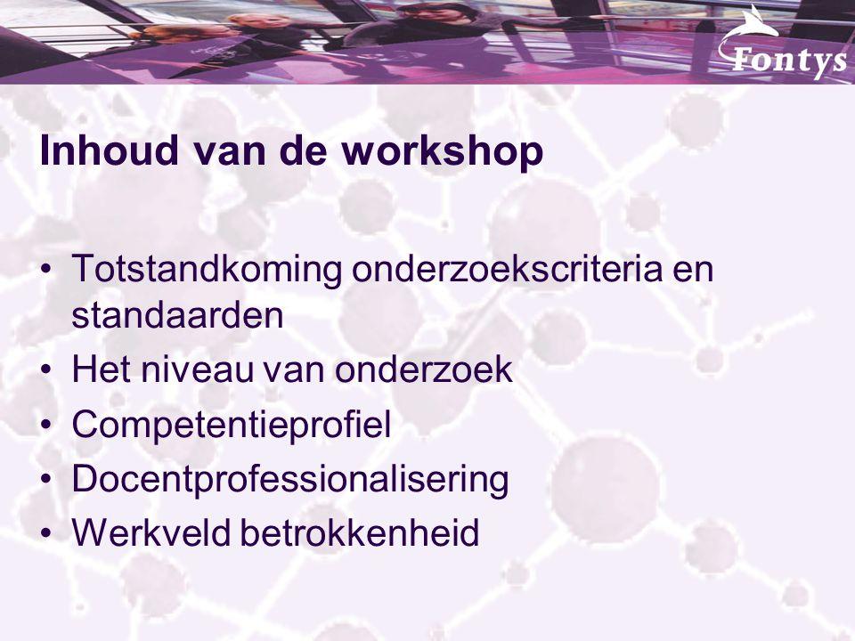 Inhoud van de workshop Totstandkoming onderzoekscriteria en standaarden. Het niveau van onderzoek.