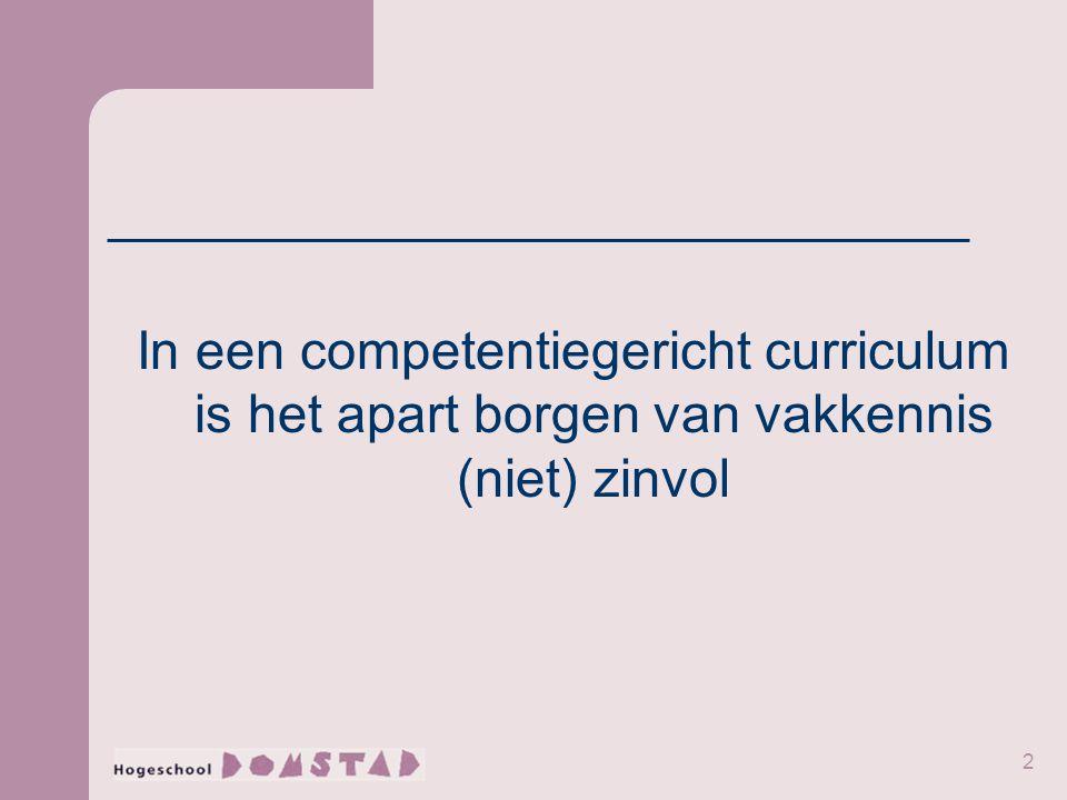 In een competentiegericht curriculum is het apart borgen van vakkennis (niet) zinvol