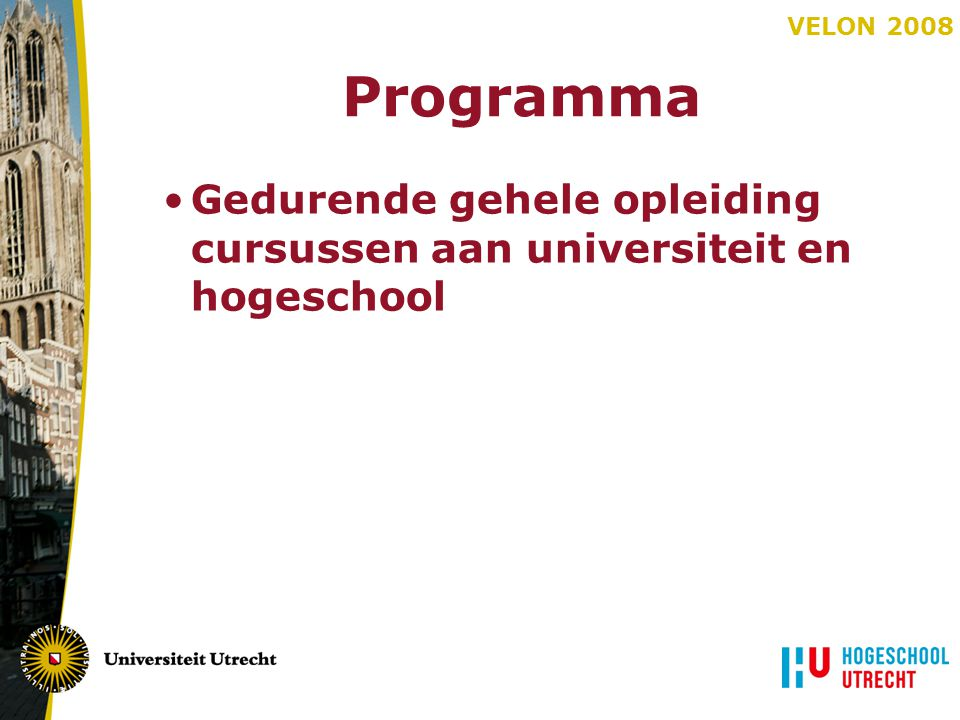 Programma Gedurende gehele opleiding cursussen aan universiteit en hogeschool