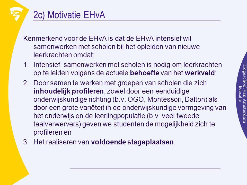 2c) Motivatie EHvA Kenmerkend voor de EHvA is dat de EHvA intensief wil samenwerken met scholen bij het opleiden van nieuwe leerkrachten omdat;