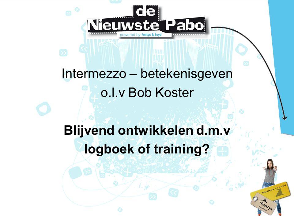 Intermezzo – betekenisgeven o. l. v Bob Koster Blijvend ontwikkelen d