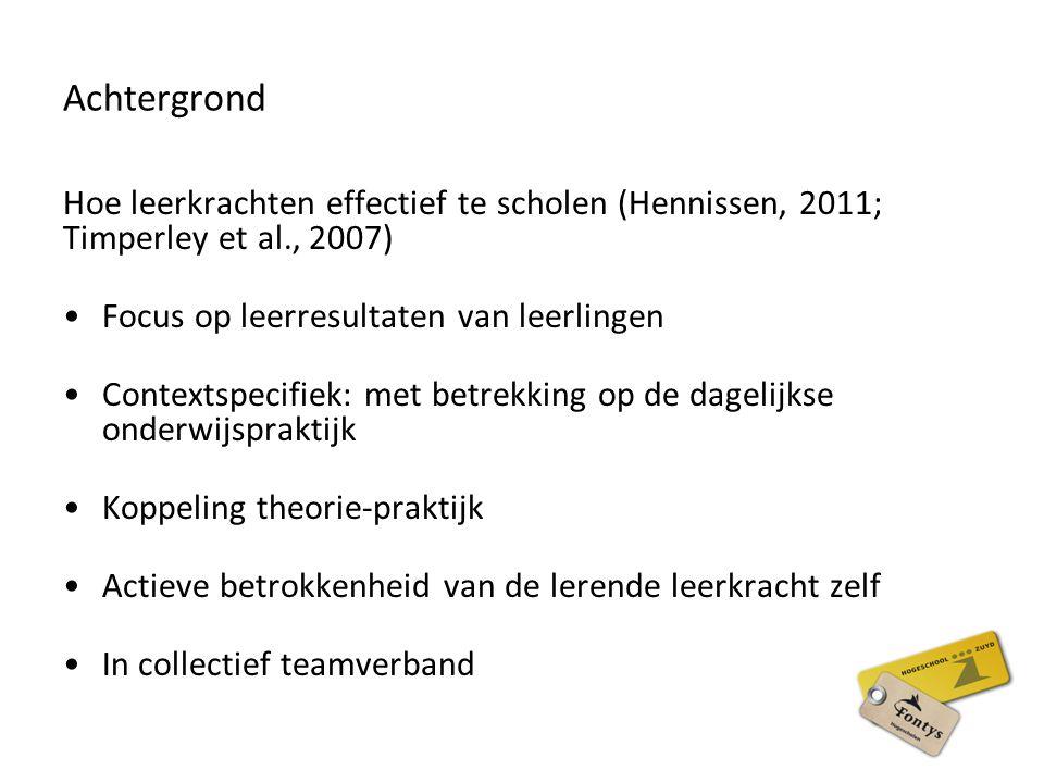 Achtergrond Hoe leerkrachten effectief te scholen (Hennissen, 2011; Timperley et al., 2007) Focus op leerresultaten van leerlingen.