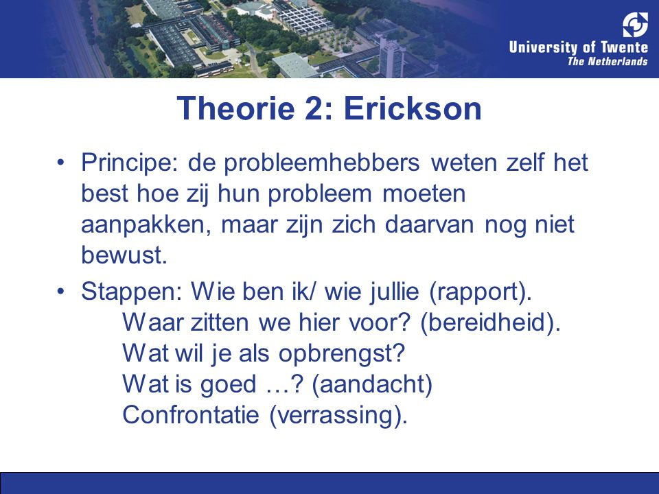 Theorie 2: Erickson Principe: de probleemhebbers weten zelf het best hoe zij hun probleem moeten aanpakken, maar zijn zich daarvan nog niet bewust.