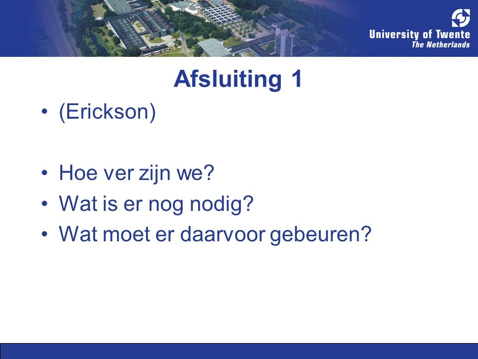 Afsluiting 1 (Erickson) Hoe ver zijn we Wat is er nog nodig