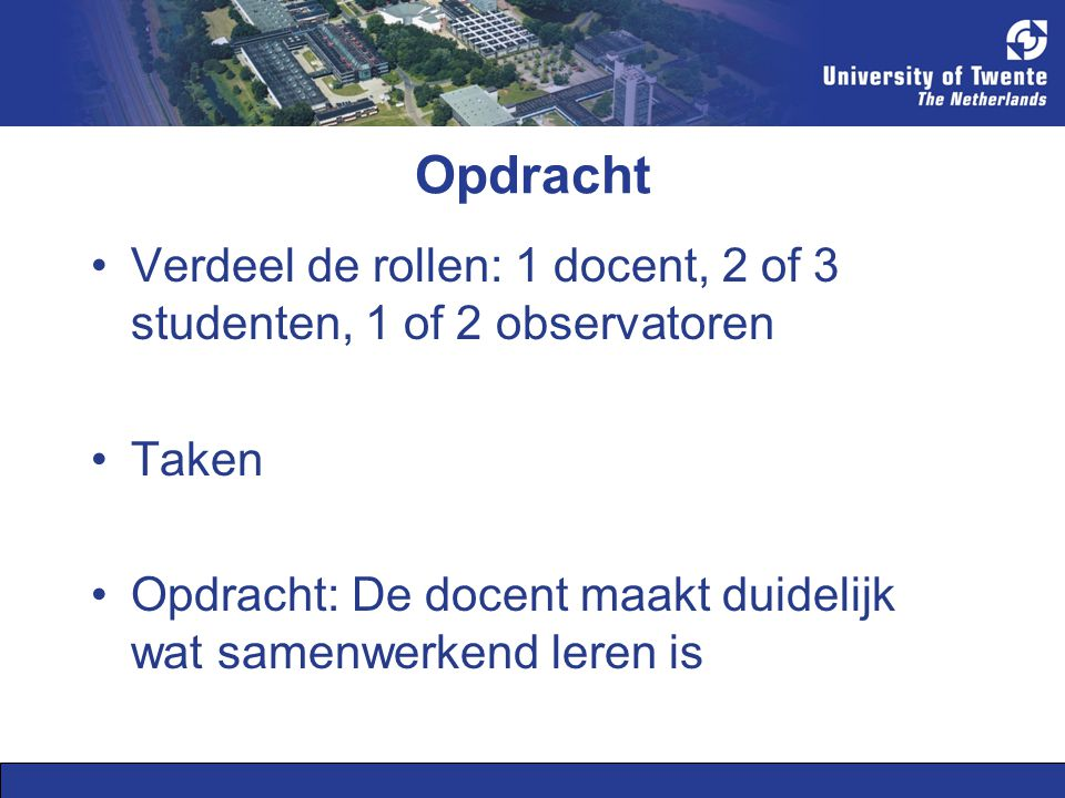 Opdracht Verdeel de rollen: 1 docent, 2 of 3 studenten, 1 of 2 observatoren.