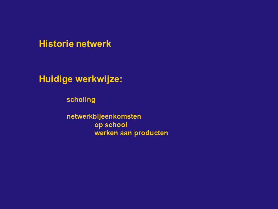 Historie netwerk Huidige werkwijze: scholing netwerkbijeenkomsten