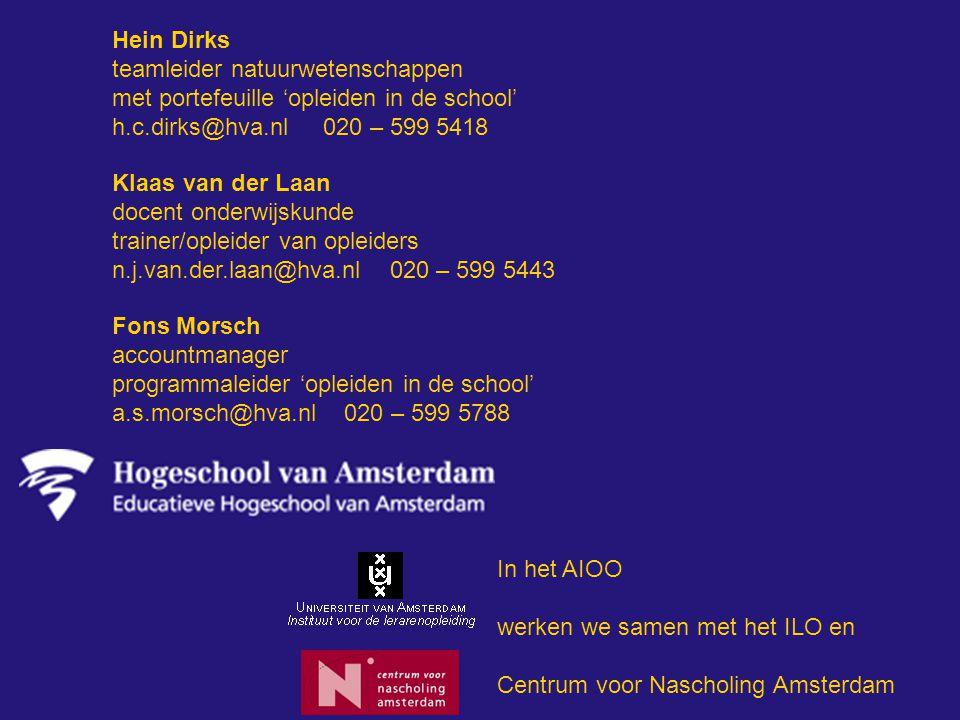 Hein Dirks teamleider natuurwetenschappen. met portefeuille 'opleiden in de school' h.c.dirks@hva.nl 020 – 599 5418.