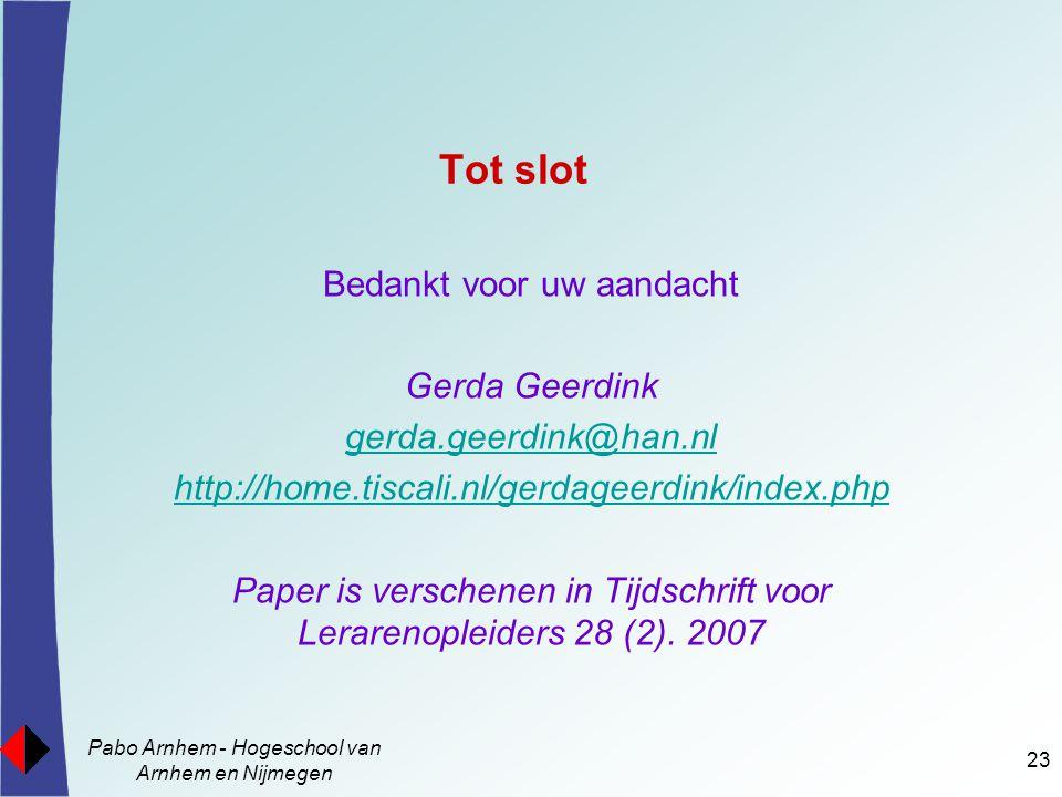 Tot slot Bedankt voor uw aandacht Gerda Geerdink gerda.geerdink@han.nl