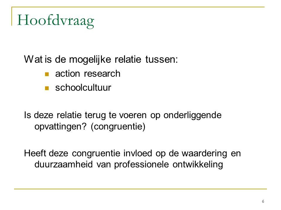 Hoofdvraag Wat is de mogelijke relatie tussen: action research