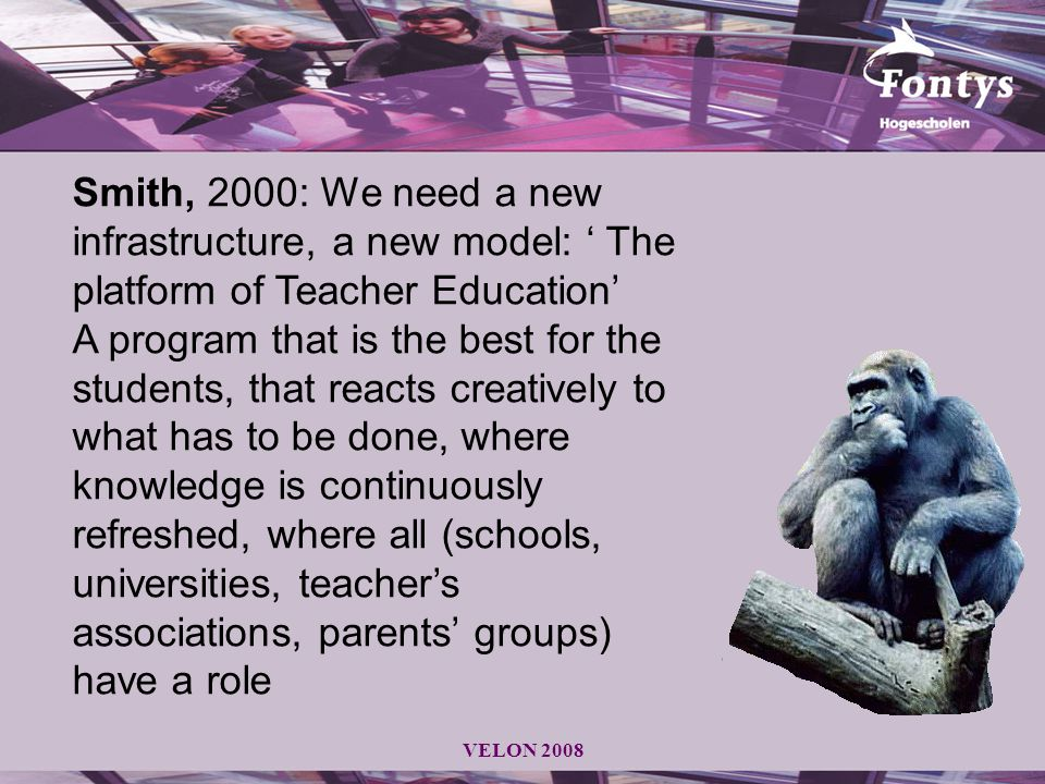 VELON 2008 Smith, 2000: We need a new infrastructure, a new model: ' The platform of Teacher Education'