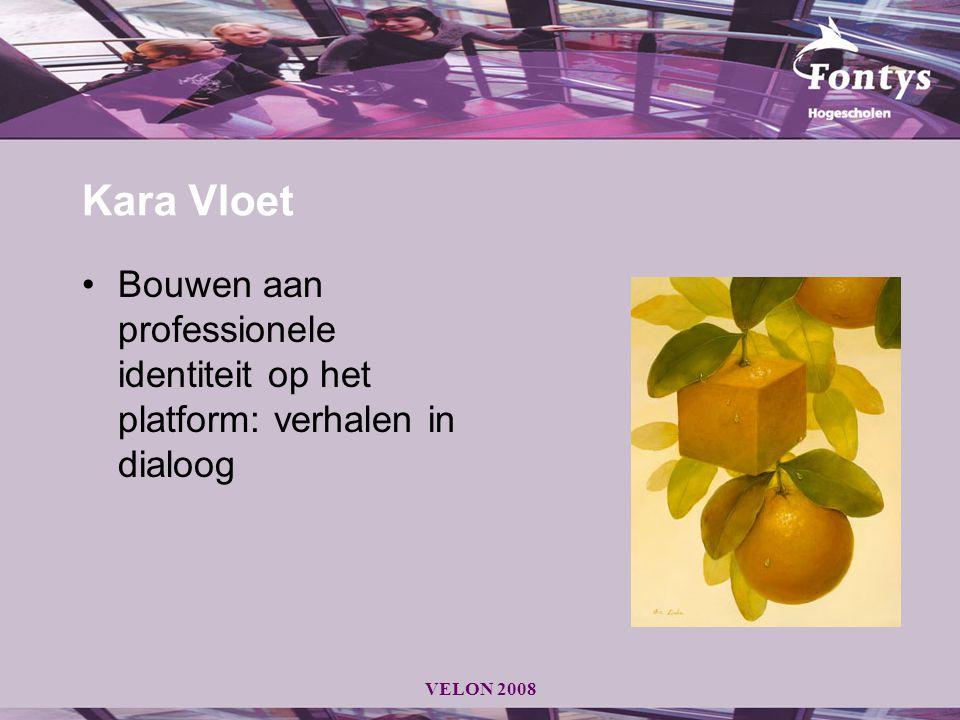 Kara Vloet Bouwen aan professionele identiteit op het platform: verhalen in dialoog VELON 2008