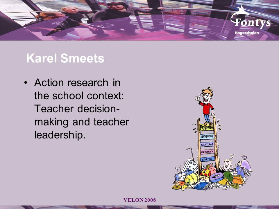 Karel Smeets Action research in the school context: Teacher decision-making and teacher leadership.