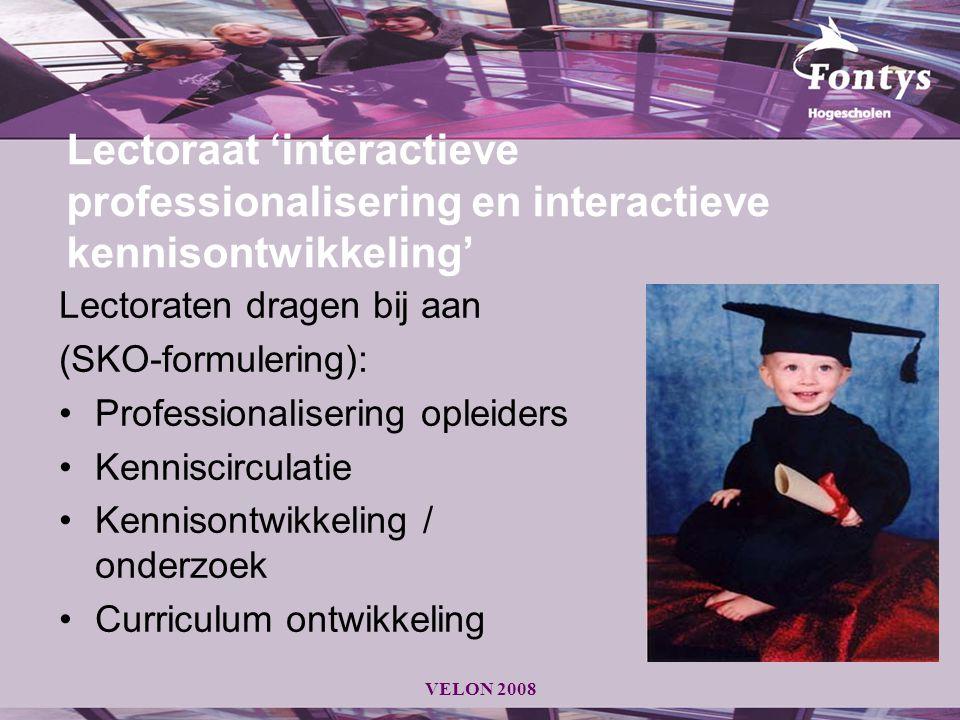 VELON 2008 Lectoraat 'interactieve professionalisering en interactieve kennisontwikkeling' Lectoraten dragen bij aan.