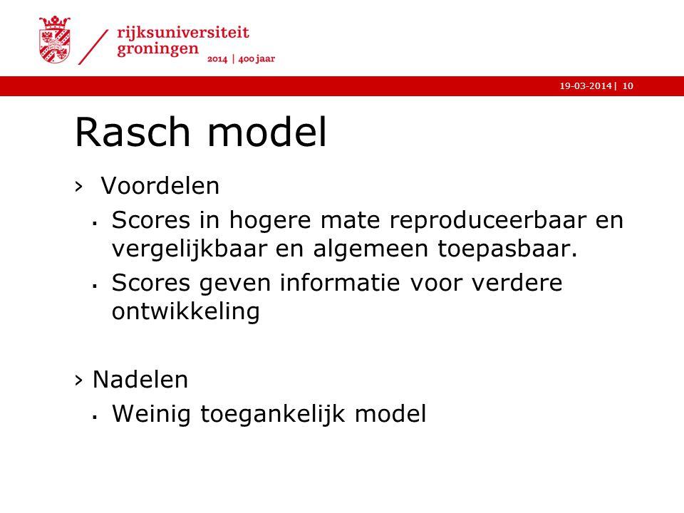Rasch model Voordelen. Scores in hogere mate reproduceerbaar en vergelijkbaar en algemeen toepasbaar.