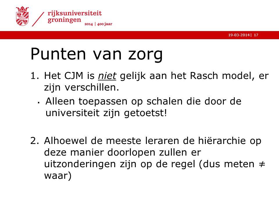 Punten van zorg Het CJM is niet gelijk aan het Rasch model, er zijn verschillen. Alleen toepassen op schalen die door de universiteit zijn getoetst!