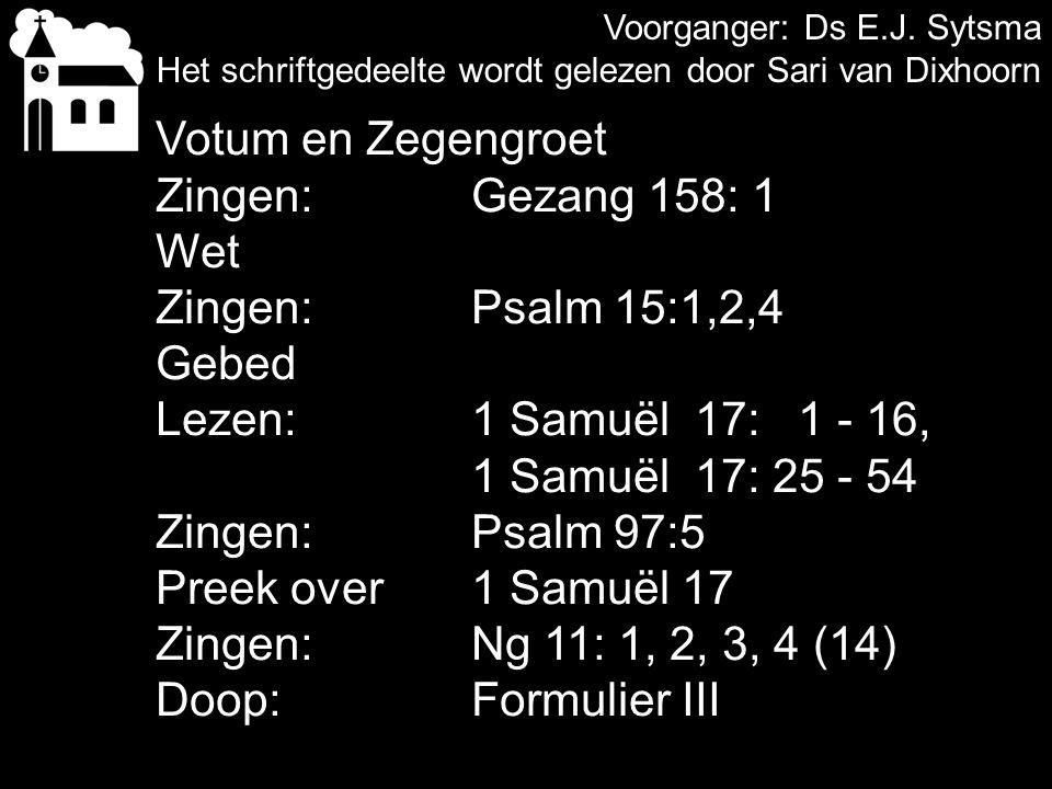 Votum en Zegengroet Zingen: Gezang 158: 1 Wet Zingen: Psalm 15:1,2,4