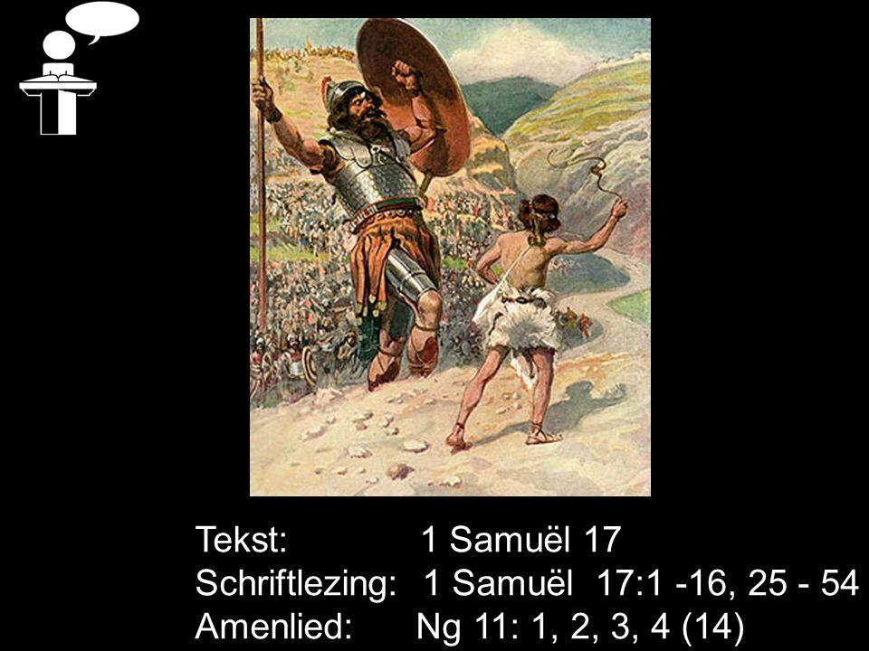 Tekst: 1 Samuël 17 Schriftlezing: 1 Samuël 17:1 -16, 25 - 54.
