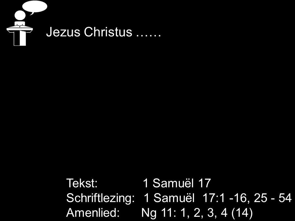 Jezus Christus …… Tekst: 1 Samuël 17