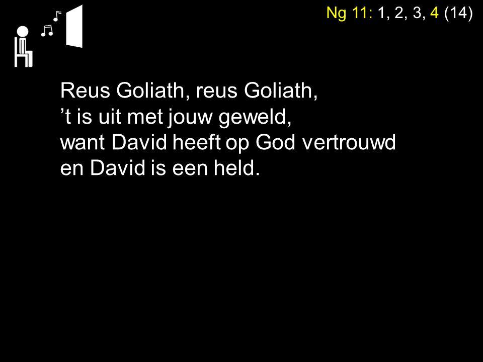 Reus Goliath, reus Goliath, 't is uit met jouw geweld,