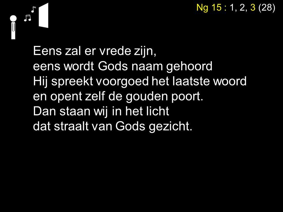 eens wordt Gods naam gehoord Hij spreekt voorgoed het laatste woord