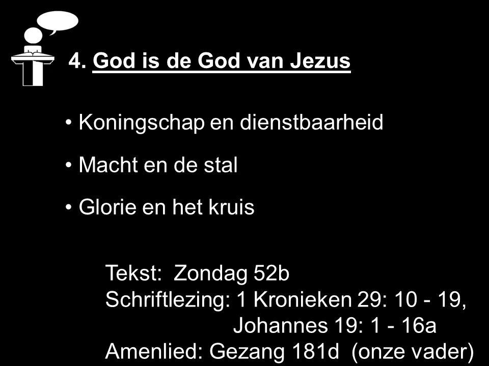 4. God is de God van Jezus Koningschap en dienstbaarheid. Macht en de stal. Glorie en het kruis. Tekst: Zondag 52b.