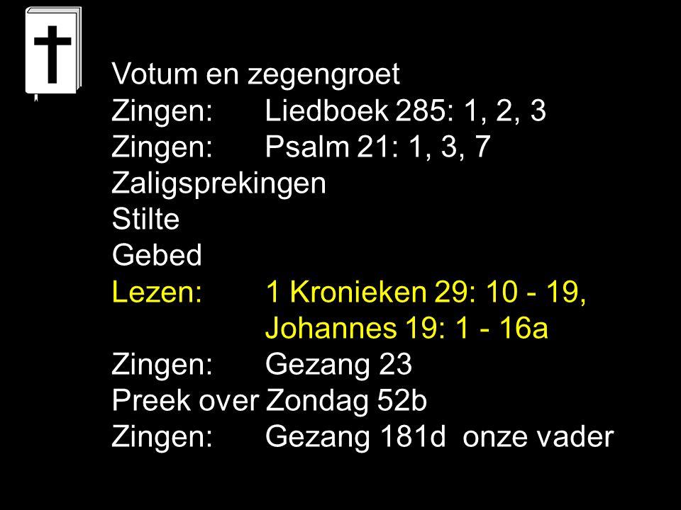 Votum en zegengroet Zingen: Liedboek 285: 1, 2, 3. Zingen: Psalm 21: 1, 3, 7. Zaligsprekingen.