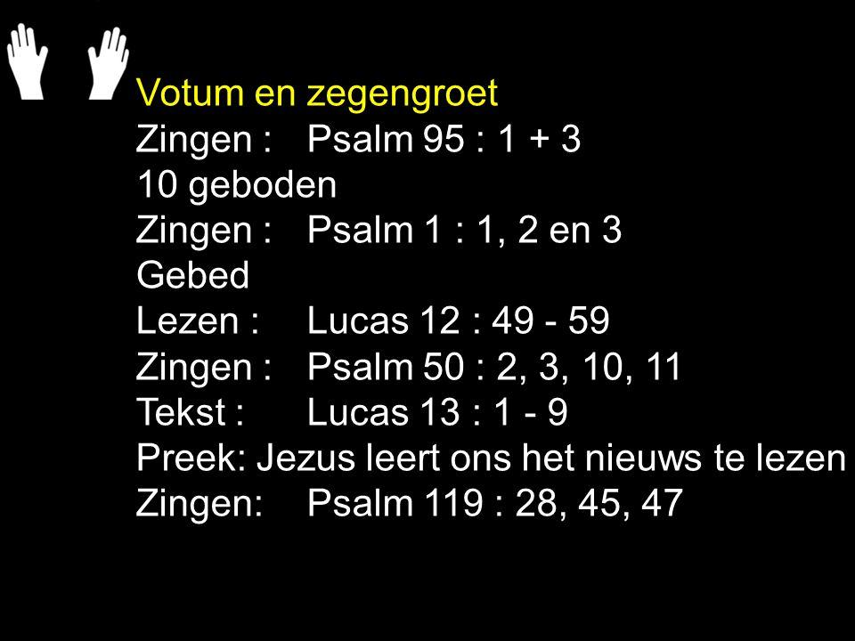 Votum en zegengroet Zingen : Psalm 95 : 1 + 3. 10 geboden. Zingen : Psalm 1 : 1, 2 en 3. Gebed.