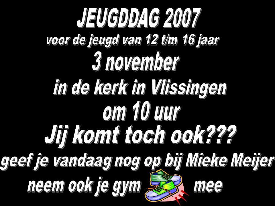 Jij komt toch ook JEUGDDAG 2007 3 november in de kerk in Vlissingen