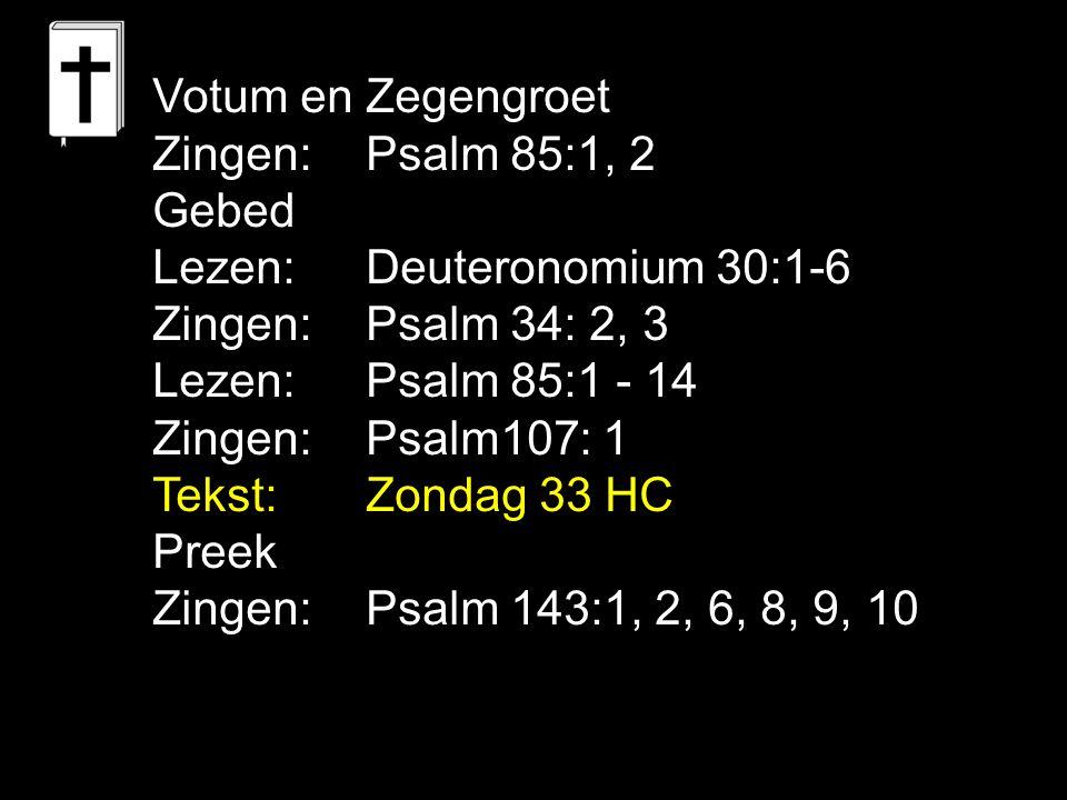Votum en Zegengroet Zingen: Psalm 85:1, 2. Gebed. Lezen: Deuteronomium 30:1-6. Zingen: Psalm 34: 2, 3.