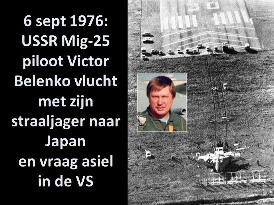 6 sept 1976: USSR Mig-25 piloot Victor Belenko vlucht met zijn straaljager naar Japan en vraag asiel in de VS