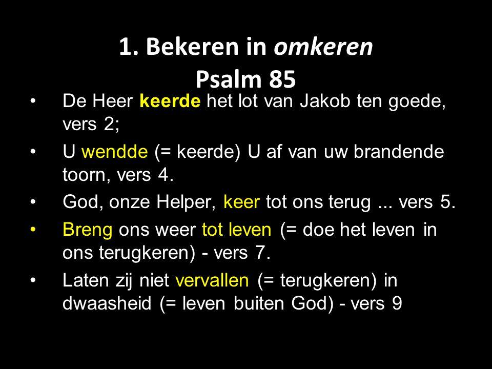 1. Bekeren in omkeren Psalm 85