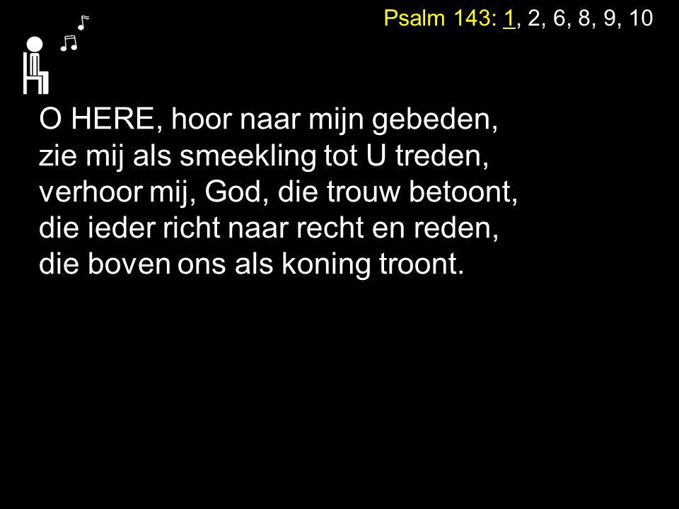 O HERE, hoor naar mijn gebeden, zie mij als smeekling tot U treden,