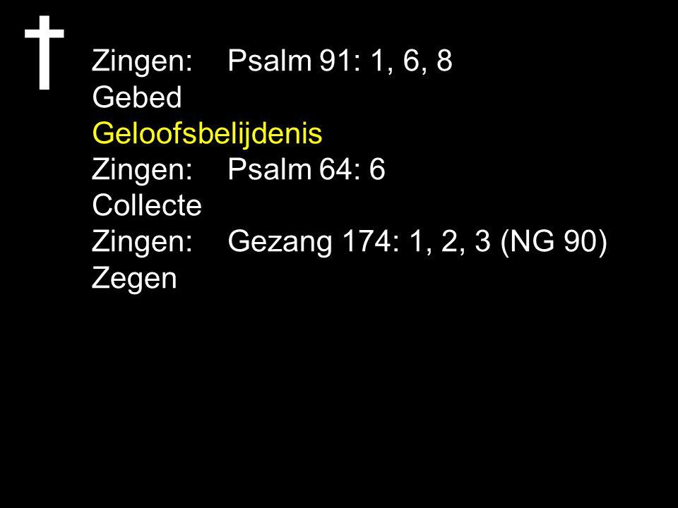 Zingen: Psalm 91: 1, 6, 8 Gebed. Geloofsbelijdenis. Zingen: Psalm 64: 6. Collecte. Zingen: Gezang 174: 1, 2, 3 (NG 90)