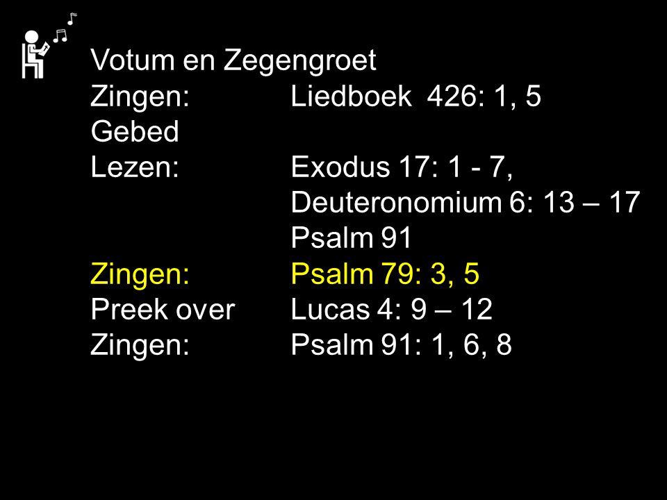 Votum en Zegengroet Zingen: Liedboek 426: 1, 5. Gebed. Lezen: Exodus 17: 1 - 7, Deuteronomium 6: 13 – 17.