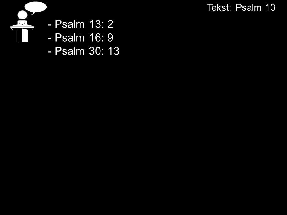 - Psalm 13: 2 - Psalm 16: 9 - Psalm 30: 13