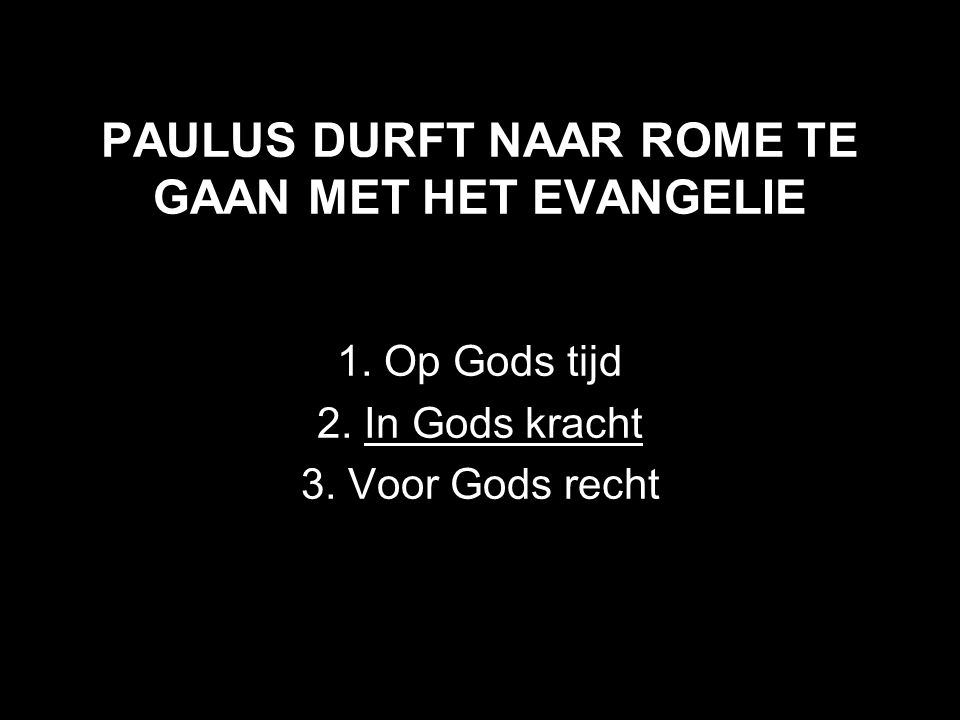 PAULUS DURFT NAAR ROME TE GAAN MET HET EVANGELIE
