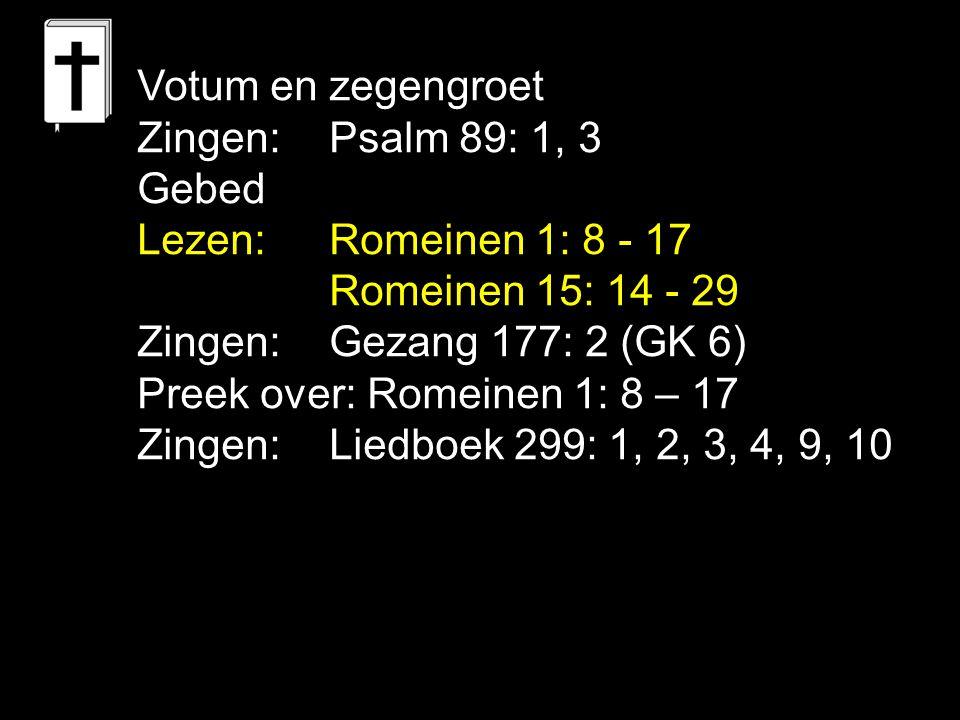 Votum en zegengroet Zingen: Psalm 89: 1, 3. Gebed. Lezen: Romeinen 1: 8 - 17. Romeinen 15: 14 - 29.