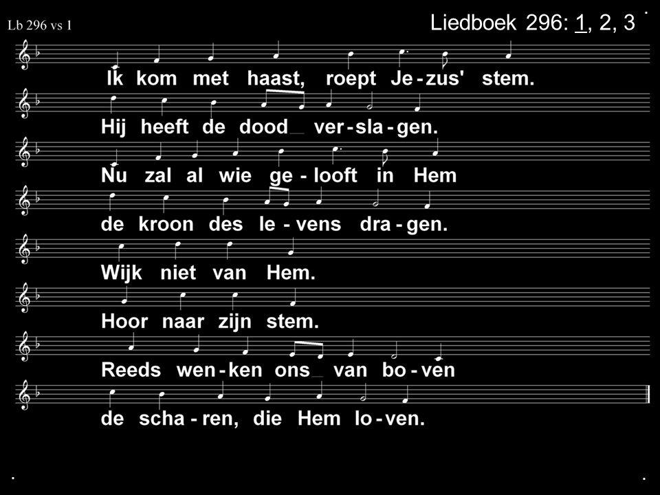 . Liedboek 296: 1, 2, 3 . .
