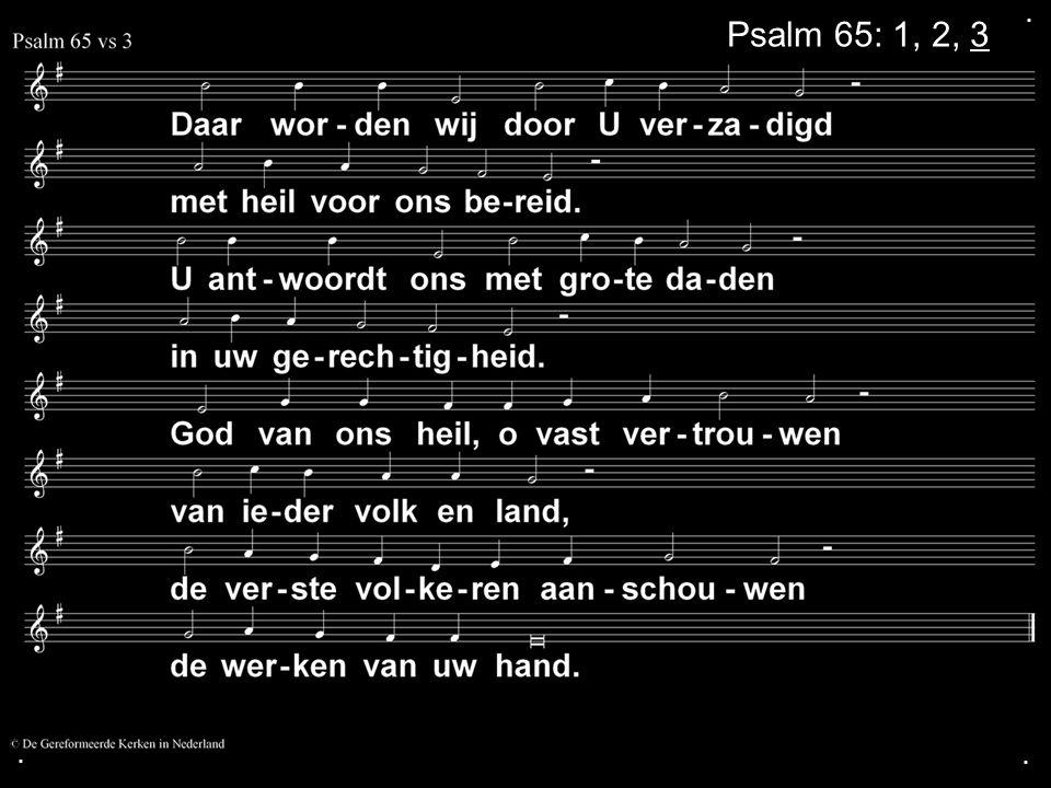 . Psalm 65: 1, 2, 3 . .