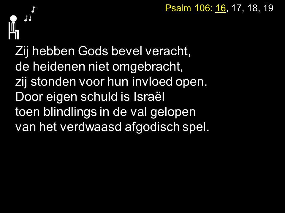Zij hebben Gods bevel veracht, de heidenen niet omgebracht,