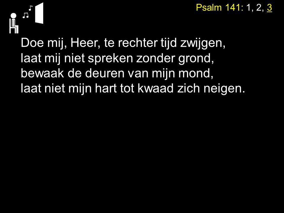 Doe mij, Heer, te rechter tijd zwijgen,
