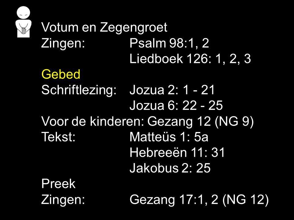 Votum en Zegengroet Zingen: Psalm 98:1, 2. Liedboek 126: 1, 2, 3. Gebed. Schriftlezing: Jozua 2: 1 - 21.